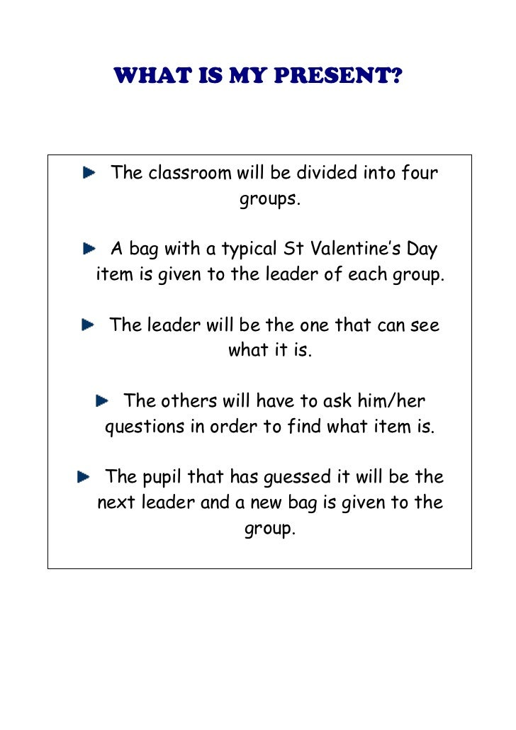 WHAT IS MY PRESENT? The classroom will be divided into four               groups.  A bag with a typical St Valentine's Day...