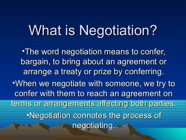 What is Negotiation?What is Negotiation?•The word negotiation means to confer,The word negotiation means to confer,bargain...
