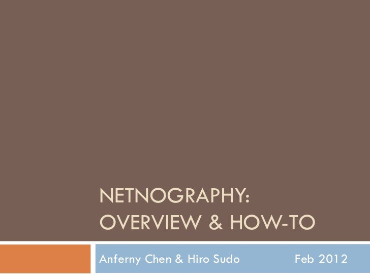 NETNOGRAPHY:OVERVIEW & HOW-TOAnferny Chen & Hiro Sudo   Feb 2012