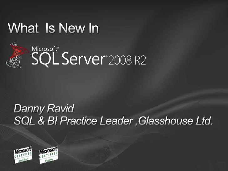 What  Is New In <br />Danny Ravid SQL & BI Practice Leader ,Glasshouse Ltd.<br />