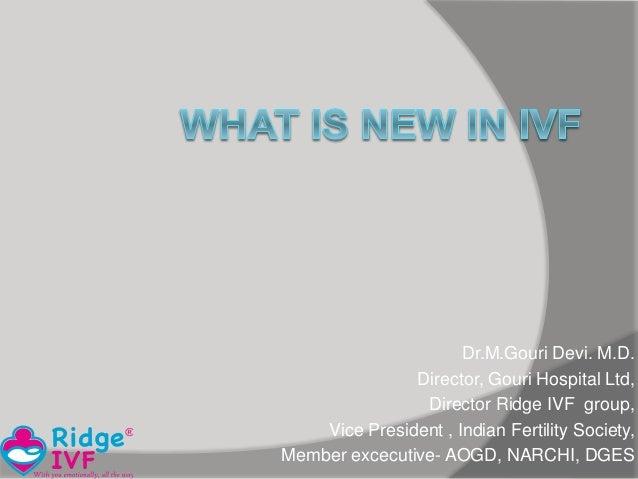 Dr.M.Gouri Devi. M.D. Director, Gouri Hospital Ltd, Director Ridge IVF group, Vice President , Indian Fertility Society, M...