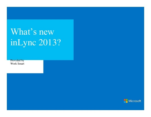 What's newinLync 2013?Provided byWork Smart