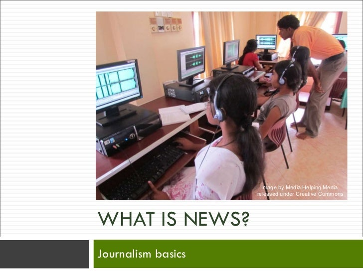 WHAT IS NEWS? Journalism basics Image by Media Helping Media  released under Creative Commons