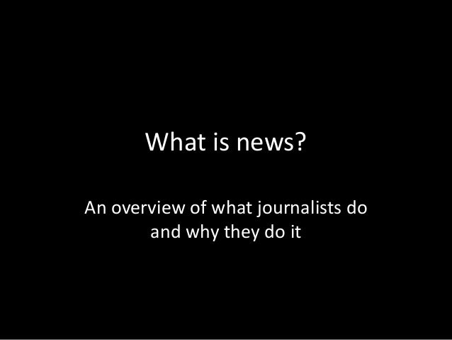 What is news? An overview of what journalists do and why they do it