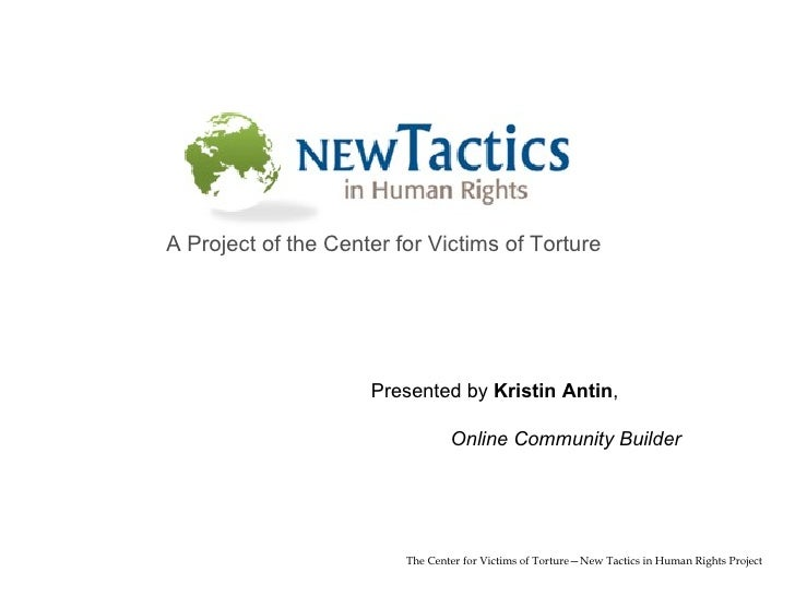 The Center for Victims of Torture—New Tactics in Human Rights Project A Project of the Center for Victims of Torture Prese...
