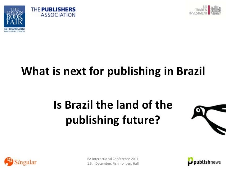 What is next for publishing in Brazil      Is Brazil the land of the         publishing future?             PA Internation...