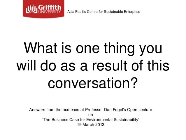 Asia Pacific Centre for Sustainable Enterprise What is one thing youwill do as a result of this      conversation?  Answer...