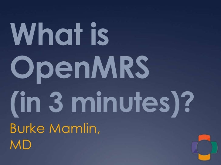 What is OpenMRS(in 3 minutes)?<br />Burke Mamlin, MD<br />