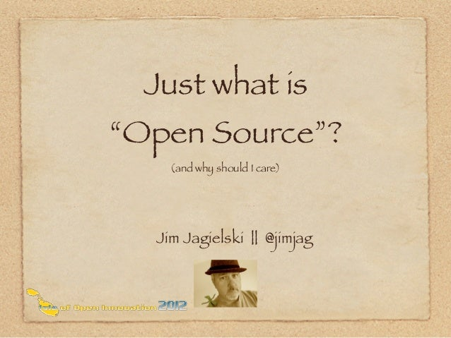 """Just what is""""Open Source""""?    (and why should I care)  Jim Jagielski 