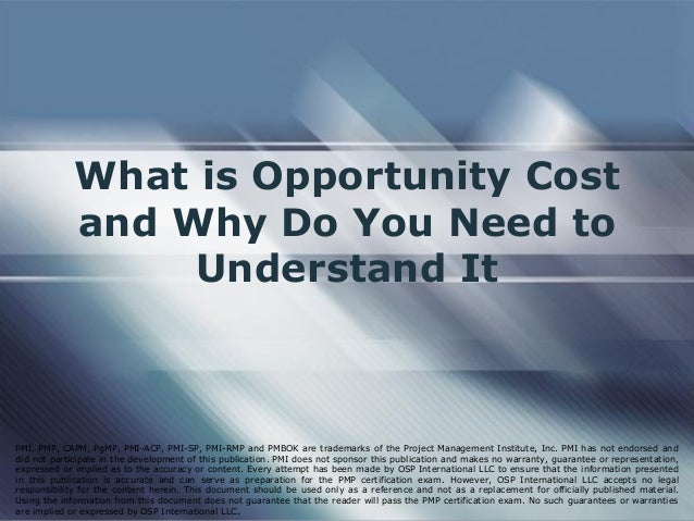 define opportunity cost and explain its What is an 'opportunity cost' opportunity cost refers to a benefit that a person could have received, but for the sake of simplicity, assume the investment simply yields a return of 0%, meaning the company gets out exactly what it put in the actual opportunity cost of choosing this option.