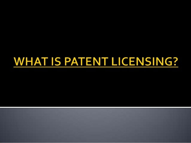    Patent licensing is considered one of the most viable means of    commercializing a patent. In short, a patent holder ...