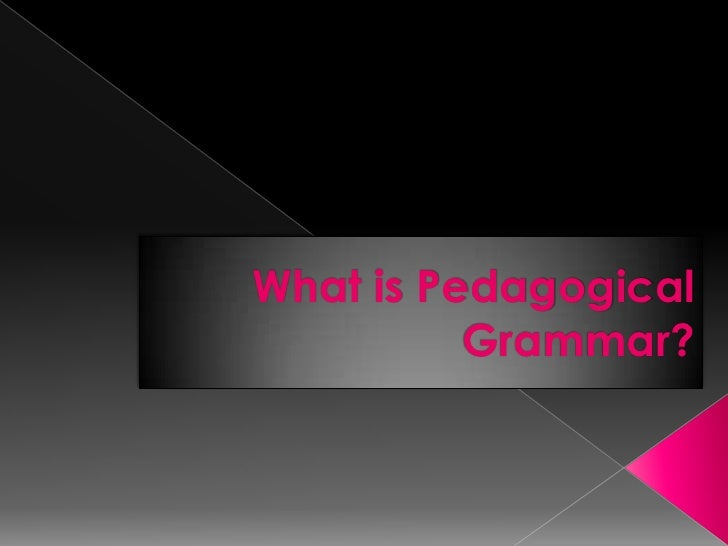 What is Pedagogical          Grammar?