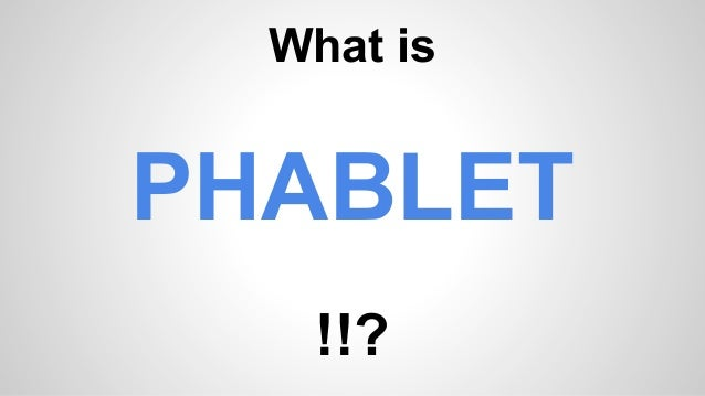 What is a PHABLET - Let's Have a Quick View