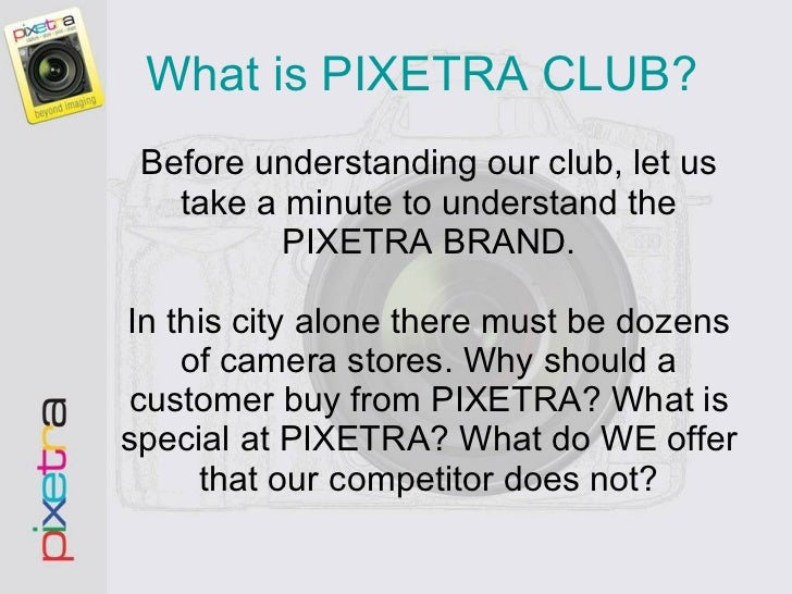 What is PIXETRA CLUB?  <ul><li>Before understanding our club, let us take a minute to understand the PIXETRA BRAND.   In t...