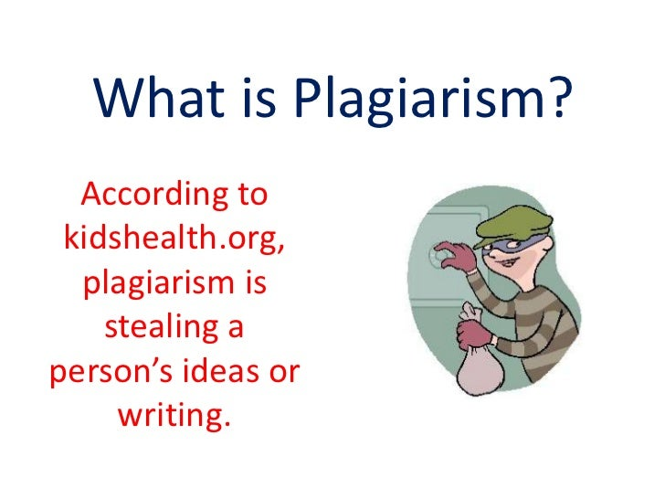 What is Plagiarism?  According to kidshealth.org,  plagiarism is    stealing aperson's ideas or     writing.