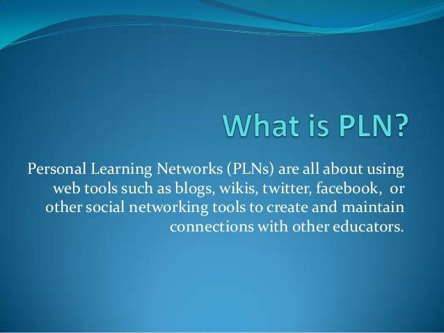 Personal Learning Networks (PLNs) are all about using web tools such as blogs, wikis, twitter, facebook, or other social n...