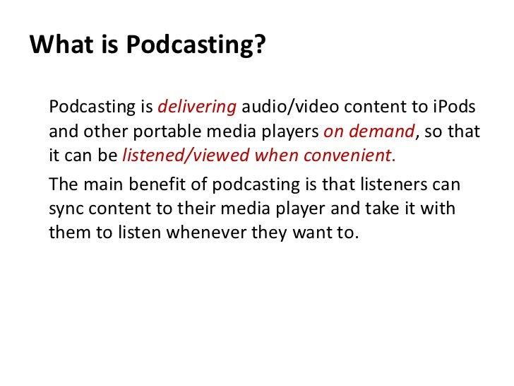 What is Podcasting? Podcasting is delivering audio/video content to iPods and other portable media players on demand, so t...