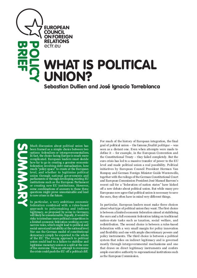 WHAT IS POLITICALUNION?Sebastian Dullien and José Ignacio TorreblancaPOLICYBRIEFSUMMARYFor much of the history of European...