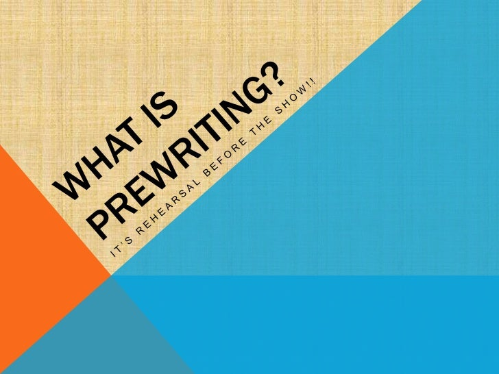 PREWRITING IS WHEN YOU…       choose a        topic.