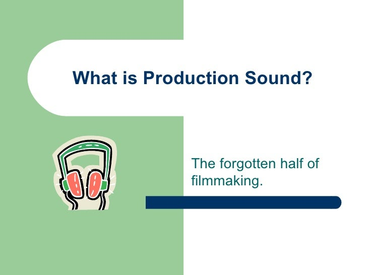 What is Production Sound? The forgotten half of filmmaking.