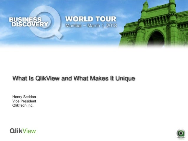 What Is QlikView and What Makes It UniqueHenry SeddonVice PresidentQlikTech Inc.