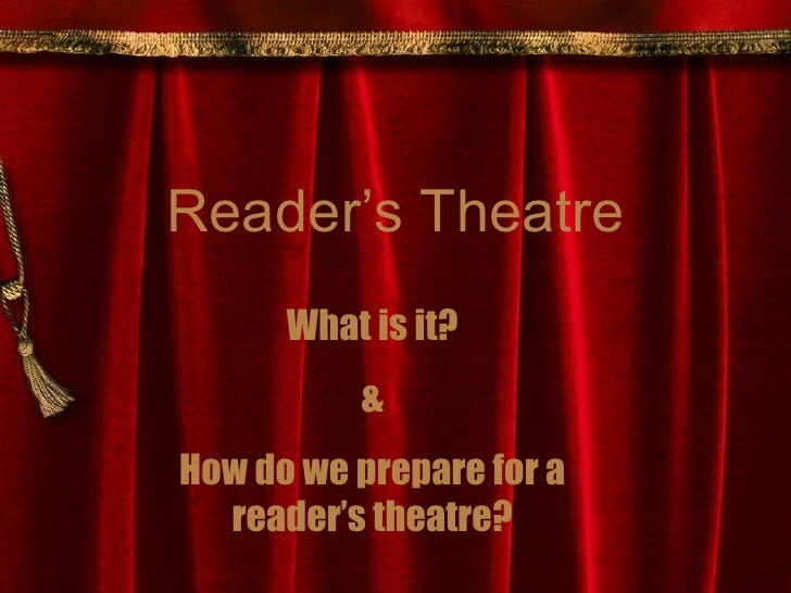 Reader's Theatre What is it? & How do we prepare for a reader's theatre?