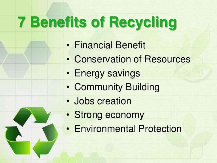 benefit recycling essay Recycling now accounts for 85,000 jobs, generates $4 billion in salaries and wages, and produces $10 billion worth of goods and services annually.