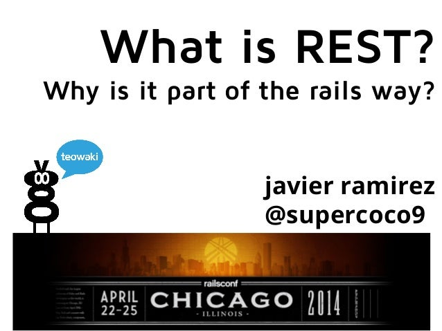 What is REST? Why is it part of the rails way? javier ramirez @supercoco9