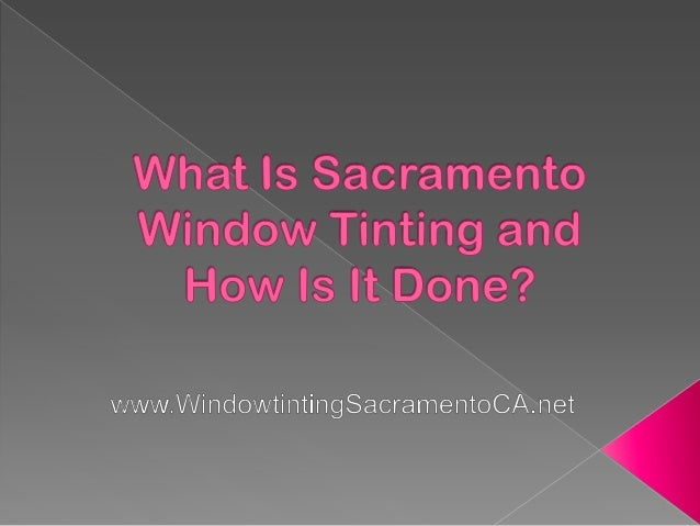 What is Sacramento Window Tinting and How is It Done?