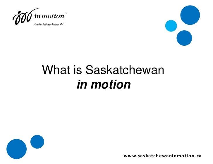 What is Saskatchewan in motion?<br />www.saskatchewaninmotion.ca<br />