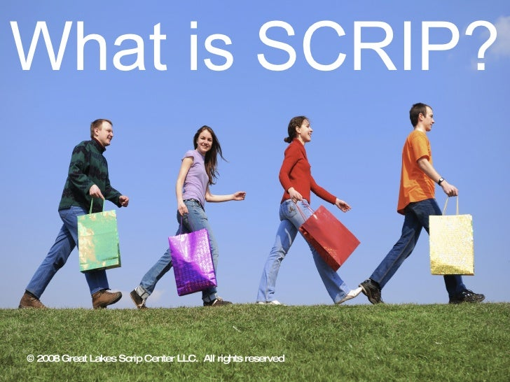 What is SCRIP? © 2008 Great Lakes Scrip Center LLC.  All rights reserved