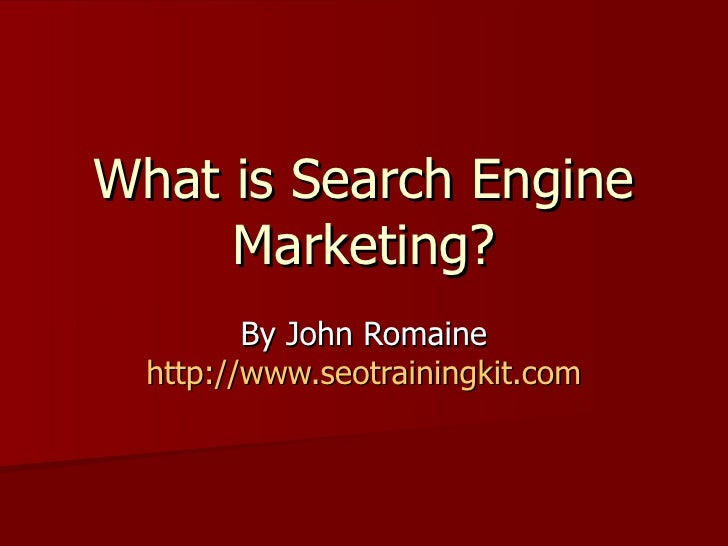 What is Search Engine     Marketing?         By John Romaine  http://www.seotrainingkit.com