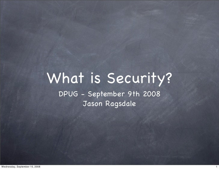 What is Security?                                  DPUG - September 9th 2008                                        Jason ...