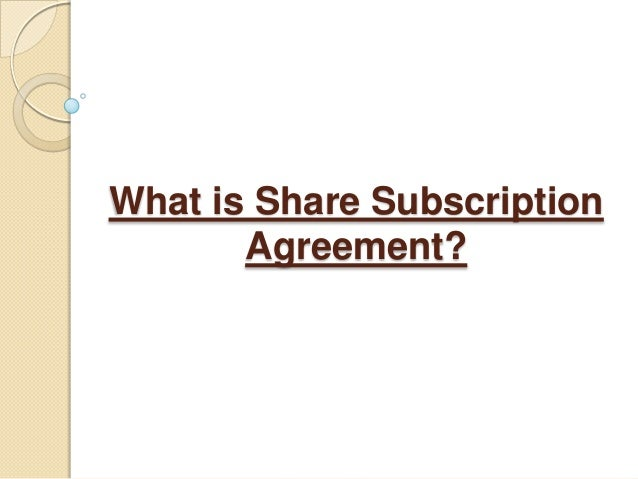 What is share subscription agreement?