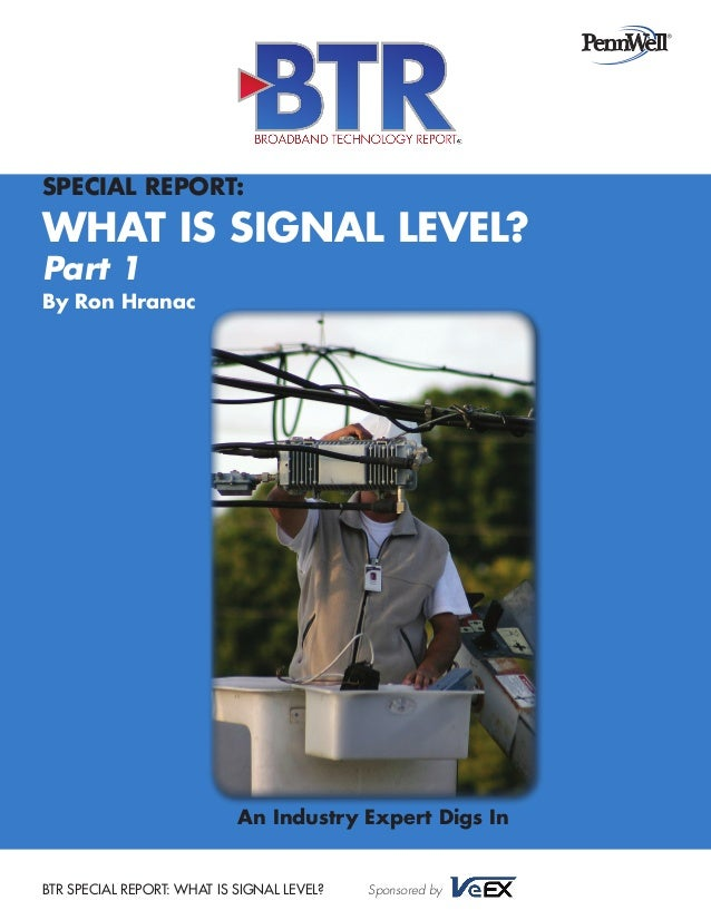 Special Report:  What Is Signal Level? Part 1  By Ron Hranac  An Industry Expert Digs In  BTR SPECIAL REPORT: WHAT IS SIGN...