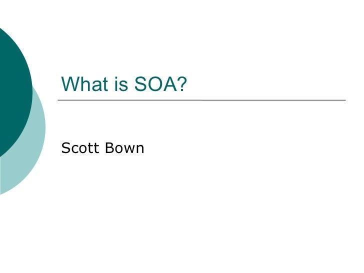 What is SOA? Scott Bown