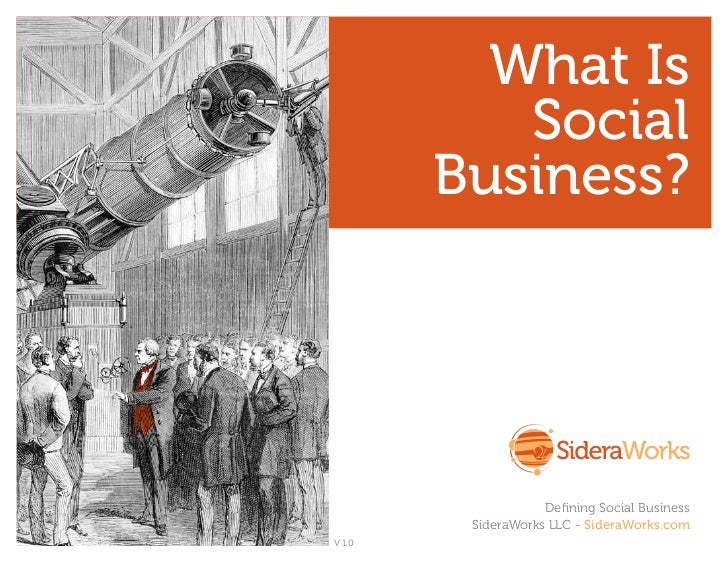 What Is           Social        Business?                    Defining Social Business         SideraWorks LLC - SideraWork...