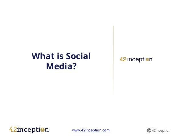 What is Social  Media?         www.42inception.com
