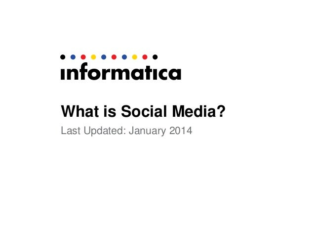 What is Social Media? Last Updated: January 2014