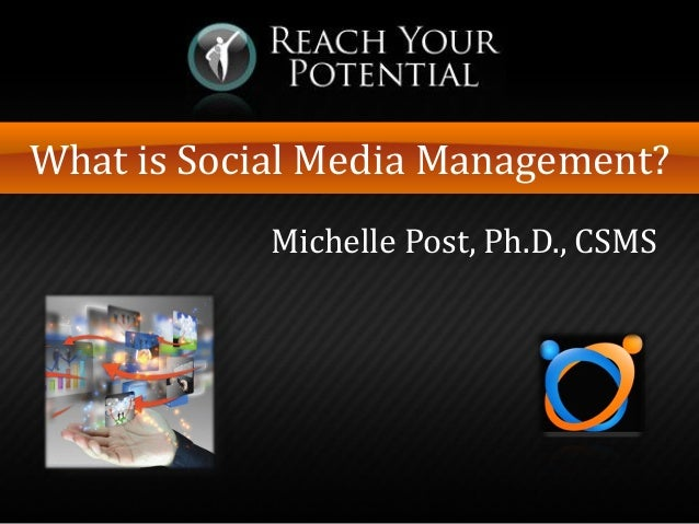 What is Social Media Management? Michelle Post, Ph.D., CSMS