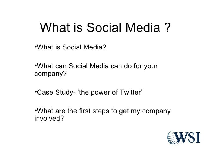 What is Social Media ? •What is Social Media?  •What can Social Media can do for your company?  •Case Study- 'the power of...