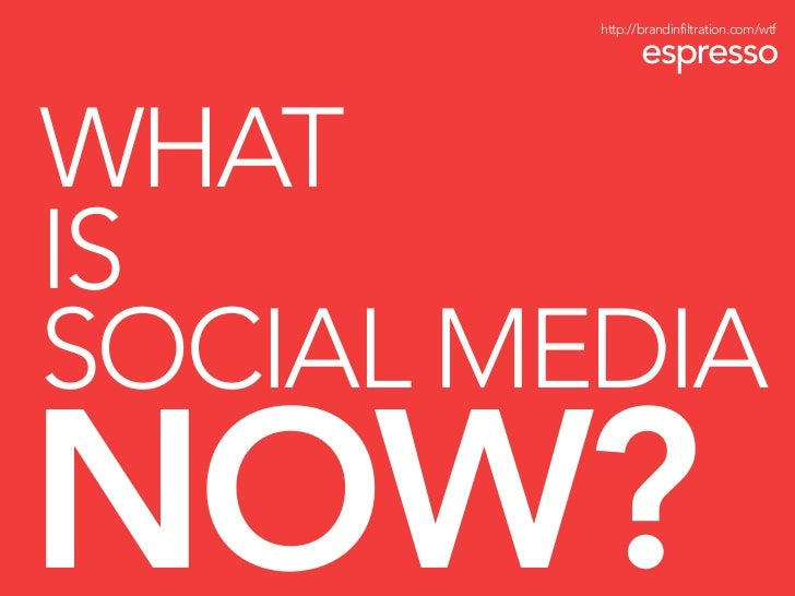 http://brandinfiltration.com/wtf espresso what is social media now? ''for the past two years, we've done our best to answe...