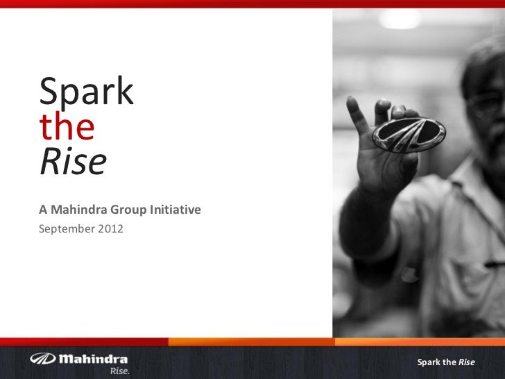 SparktheRiseA Mahindra Group InitiativeSeptember 2012                              Spark the Rise