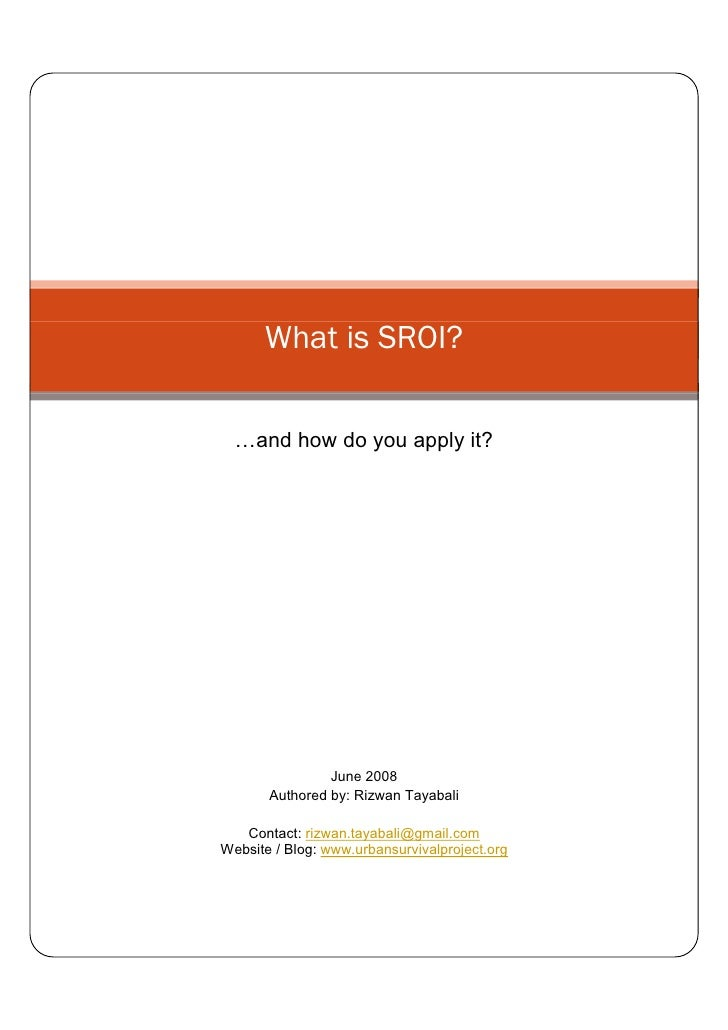 What is SROI?       and how do you apply it?                     June 2008        Authored by: Rizwan Tayabali     Contact...