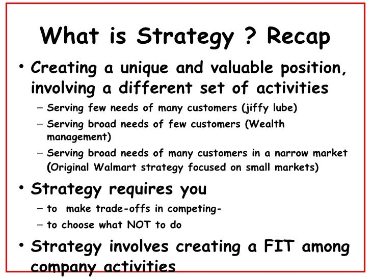 What is Strategy ? Recap <ul><li>Creating a unique and valuable position, involving a different set of activities </li></u...