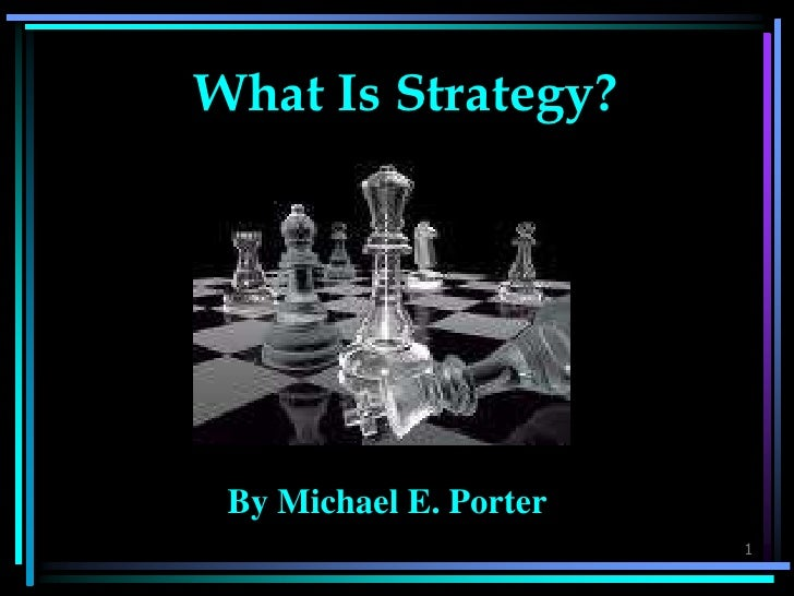 What Is Strategy?      By Michael E. Porter                         1