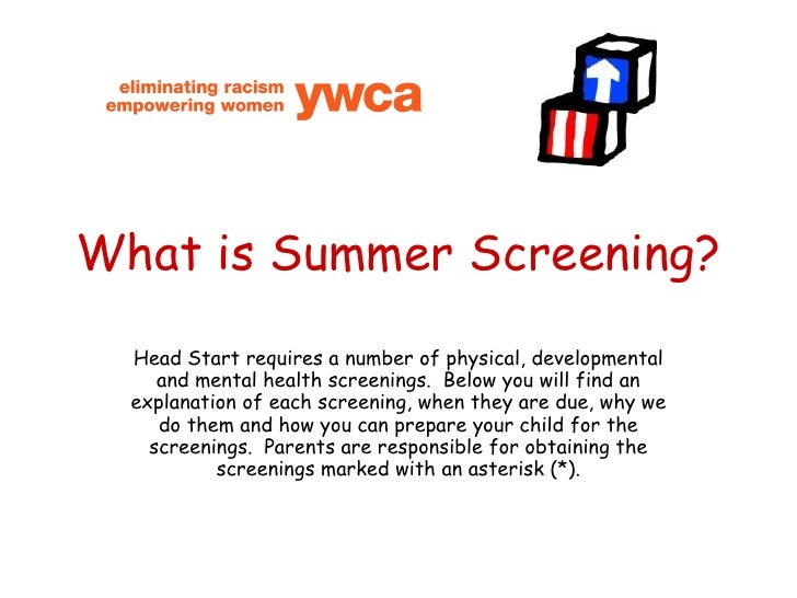 What is Summer Screening? Head Start requires a number of physical, developmental and mental health screenings.  Below you...