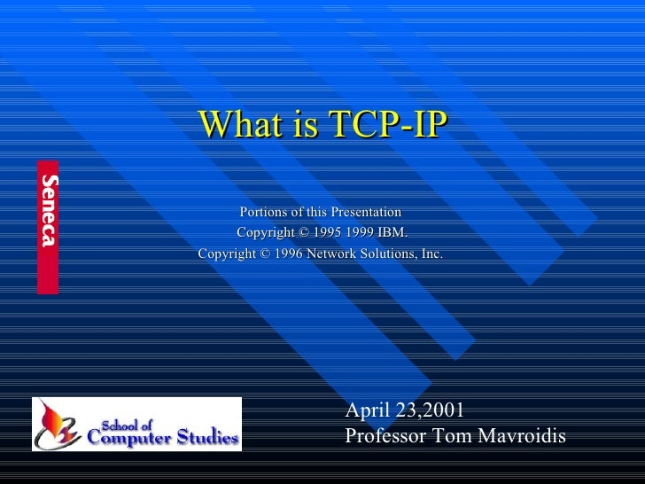 What is TCP-IP Portions of this Presentation  Copyright © 1995 1999 IBM. Copyright © 1996 Network Solutions, Inc.  April 2...