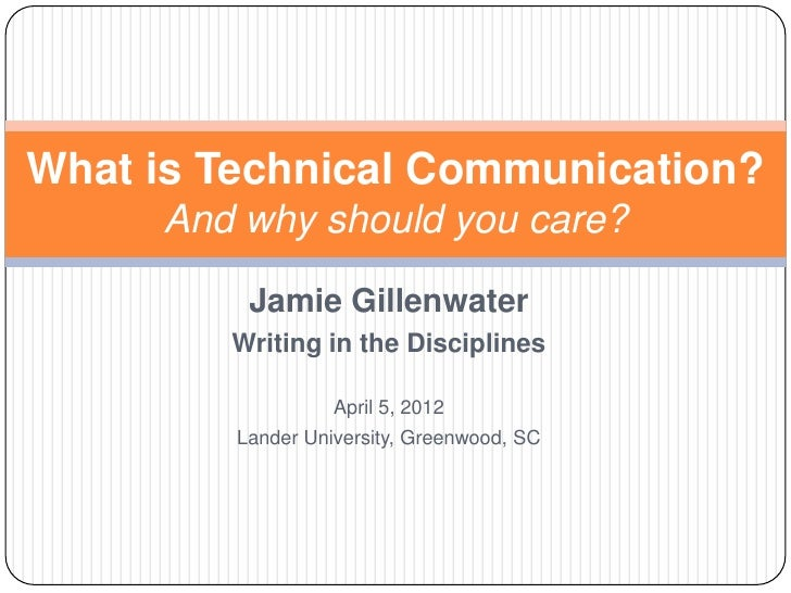 What is Technical Communication?     And why should you care?          Jamie Gillenwater        Writing in the Disciplines...