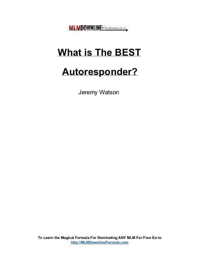 WhatisTheBEST Autoresponder? JeremyWatson  ToLearntheMagicalFormulaForDominatingANYMLMForFreeGoto http://M...